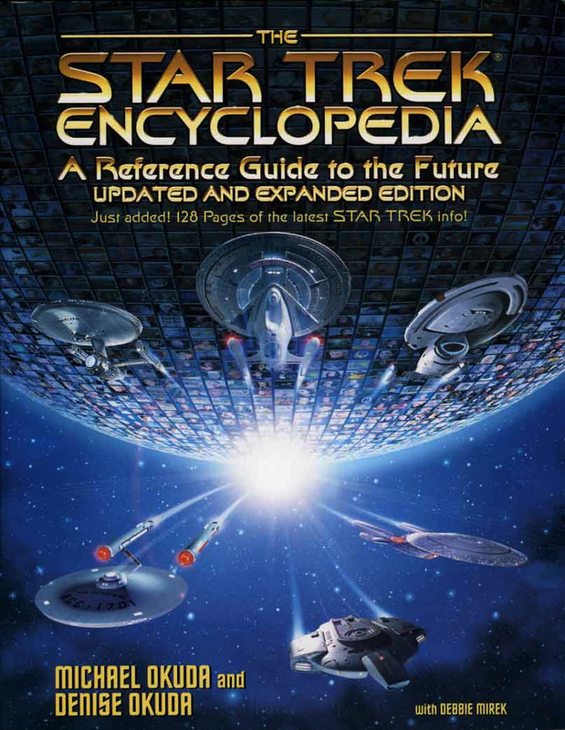 The Star Trek Encyclopedia: A Reference Guide to the Future (Updated and Expanded) by Michael Okuda