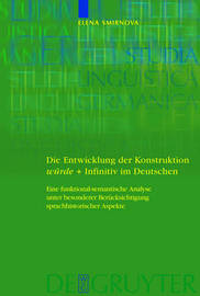 Die Entwicklung der Konstruktion wurde + Infinitiv im Deutschen: Eine funktional-semantische Analyse unter besonderer Berucksichtigung sprachhistorischer Aspekte by Elena Smirnova image