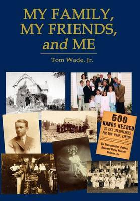 My Family, My Friends, and Me by Tom Wade