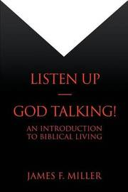 Listen Up--God Talking! by James F Miller image