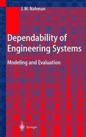 Dependability of Engineering Systems by Jovan M. Nahman