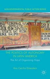 The Politics of Autonomy in Latin America by Ana C. Dinerstein