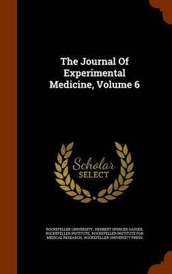 The Journal of Experimental Medicine, Volume 6 by Rockefeller University