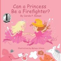 Can a Princess Be a Firefighter? by Carole P Roman image