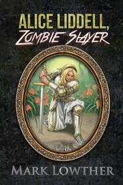 Alice Liddell, Zombie Slayer by Mark Lowther