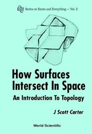 How Surfaces Intersect In Space: An Introduction To Topology (2nd Edition) by J.Scott Carter