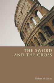 The Sword and the Cross by Robert M Grant
