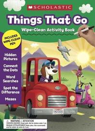 Things That Go Wipe-Clean Activity Book by Scholastic Teaching Resources