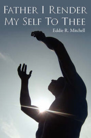 Father I Render My Self to Thee by Eddie R. Mitchell image