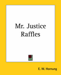 Mr. Justice Raffles by E.W. Hornung
