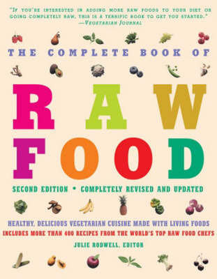 The Complete Book of Raw Food: Healthy, Delicious Vegetarian Cuisine Made with Living Foods by Julie Rodwell