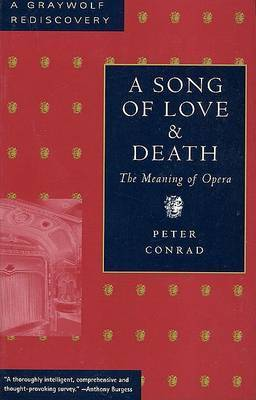 A Song of Love and Death: The Meaning of Opera by Peter Conrad