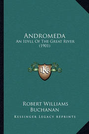 Andromeda: An Idyll of the Great River (1901) by Robert Williams Buchanan