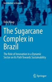 The Sugarcane Complex in Brazil by Felix Kaup