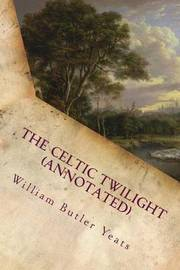 The Celtic Twilight (Annotated) by William Butler Yeats image
