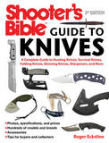 Shooter's Bible Guide to Knives: A Complete Guide to Hunting Knives, Survival Knives, Folding Knives, Skinning Knives, Sharpeners, and More by Roger Eckstine