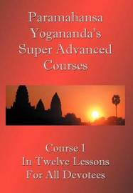 Swami Paramahansa Yogananda's Super Advanced Course by Paramahansa Yogananda