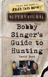 Supernatural: Bobby Singer's Guide to Hunting by David Reed