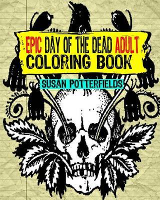 Epic Day of the Dead Adult Coloring Book by Susan Potterfields