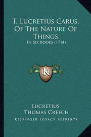 T. Lucretius Carus, of the Nature of Things: In Six Books (1714) by Lucretius