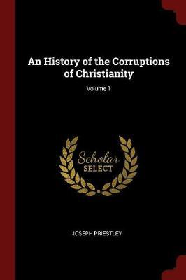 An History of the Corruptions of Christianity; Volume 1 by Joseph Priestley image