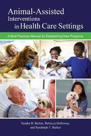 Animal-Assisted Interventions in Health Care Settings by Sandra B Barker