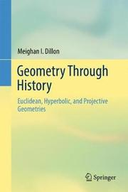 Geometry Through History by Meighan I. Dillon