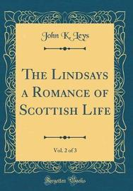 The Lindsays a Romance of Scottish Life, Vol. 2 of 3 (Classic Reprint) by John K Leys image