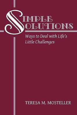 Simple Solutions by Teresa M Mosteller