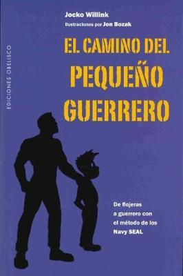 El Camino del Pequeno Guerrero by Jocko Willink