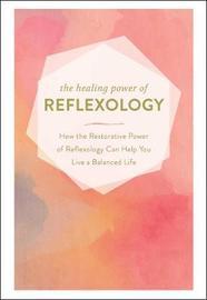 The Healing Power of Reflexology by Adams Media