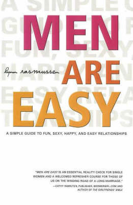 Men are Easy: A Simple Guide to Fun, Sexy, Happy and Easy Relationships by Lynn Rasmussen image