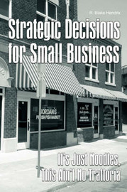 Strategic Decisions for Small Business: It's Just Noodles, This Ain't No Trattoria by R Blake Hendrix image