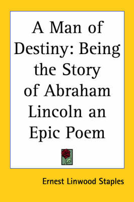 A Man of Destiny: Being the Story of Abraham Lincoln an Epic Poem by Ernest Linwood Staples image