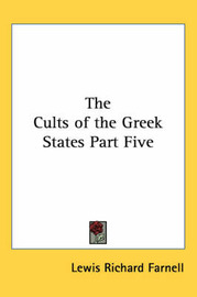 The Cults of the Greek States Part Five by Lewis Richard Farnell image