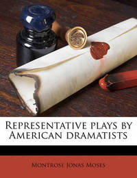 Representative Plays by American Dramatists by Montrose Jonas Moses
