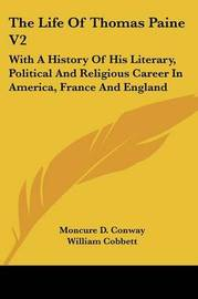 The Life of Thomas Paine V2: With a History of His Literary, Political and Religious Career in America, France and England by Moncure Daniel Conway image