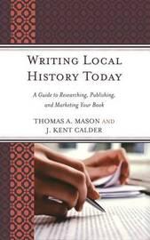 Writing Local History Today by Thomas A. Mason