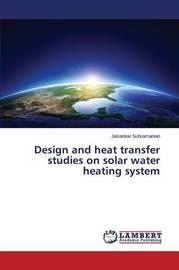 Design and Heat Transfer Studies on Solar Water Heating System by Subramanian Jaisankar