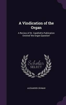 A Vindication of the Organ by Alexander Cromar
