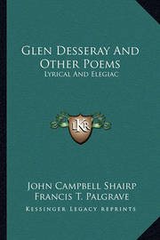 Glen Desseray and Other Poems: Lyrical and Elegiac by (John Campbell] Shairp