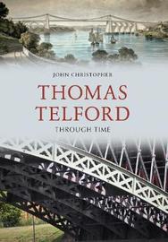 Thomas Telford Through Time by John Christopher