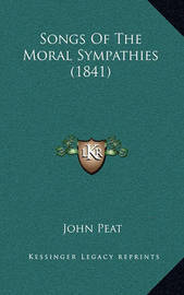 Songs of the Moral Sympathies (1841) by John Peat