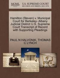 Hamilton (Steven) V. Municipal Court for Berkeley- Albany Judicial District U.S. Supreme Court Transcript of Record with Supporting Pleadings by Paul N Halvonik