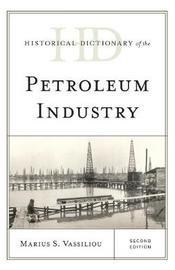 Historical Dictionary of the Petroleum Industry by Marius S. Vassiliou