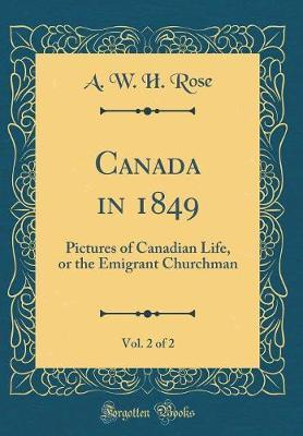 Canada in 1849, Vol. 2 of 2 by A W H Rose