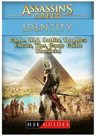Assassins Creed Identity Game, DLC, Outfits, Trophies, Cheats, Tips, Game Guide Unofficial by Hse Guides