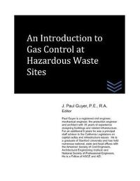 An Introduction to Gas Control at Hazardous Waste Sites by J Paul Guyer