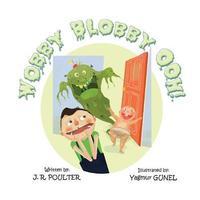 Wobby Blobby Ooh! by J R Poulter