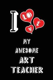 I Love My Awesome Art Teacher by Lovely Hearts Publishing